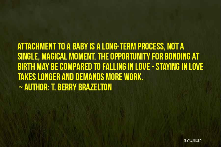 Staying In The Moment Quotes By T. Berry Brazelton