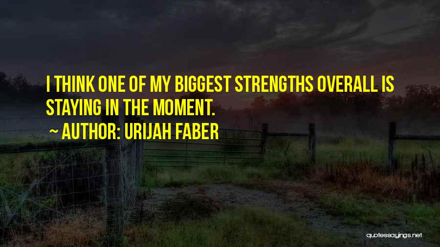 Staying In The Moment Quotes By Urijah Faber