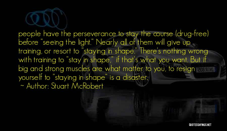 Staying Strong When Things Go Wrong Quotes By Stuart McRobert