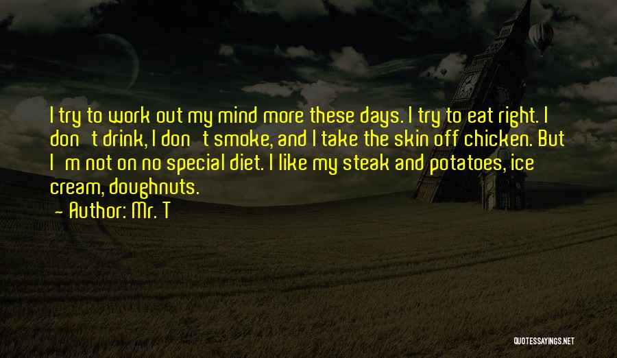 Steak Out Quotes By Mr. T