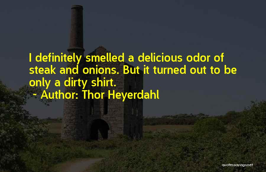 Steak Out Quotes By Thor Heyerdahl