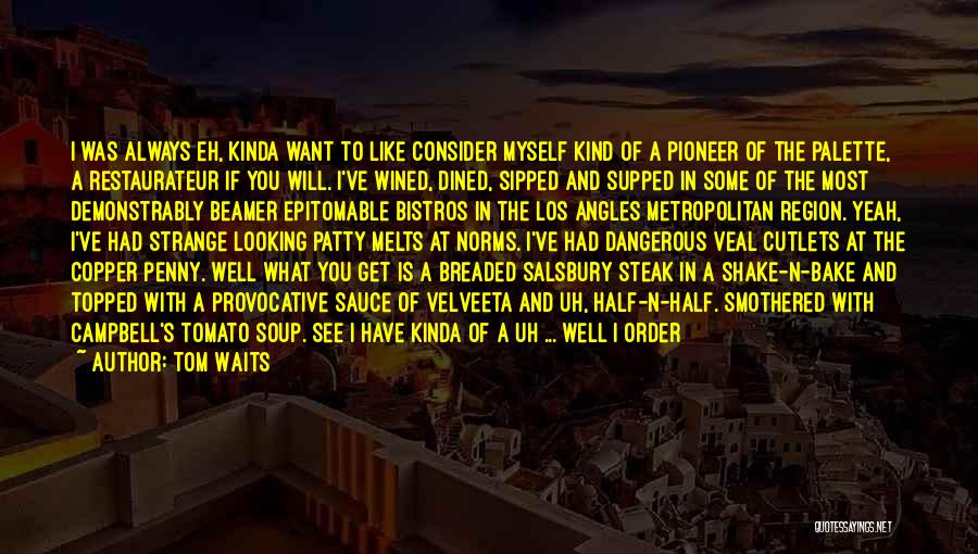 Steak Out Quotes By Tom Waits