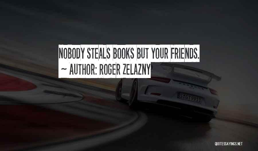 Stealing Best Friends Quotes By Roger Zelazny