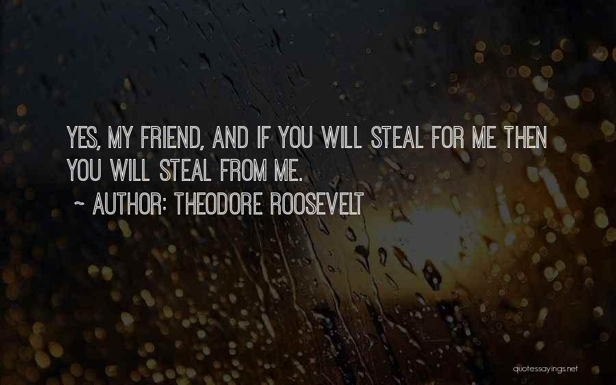 Stealing Best Friends Quotes By Theodore Roosevelt