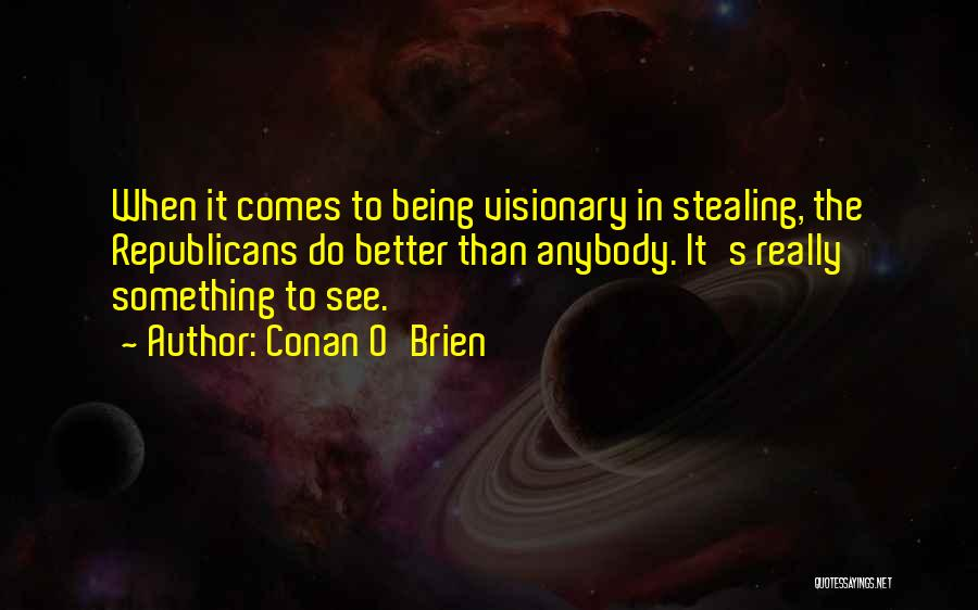 Stealing Something Quotes By Conan O'Brien