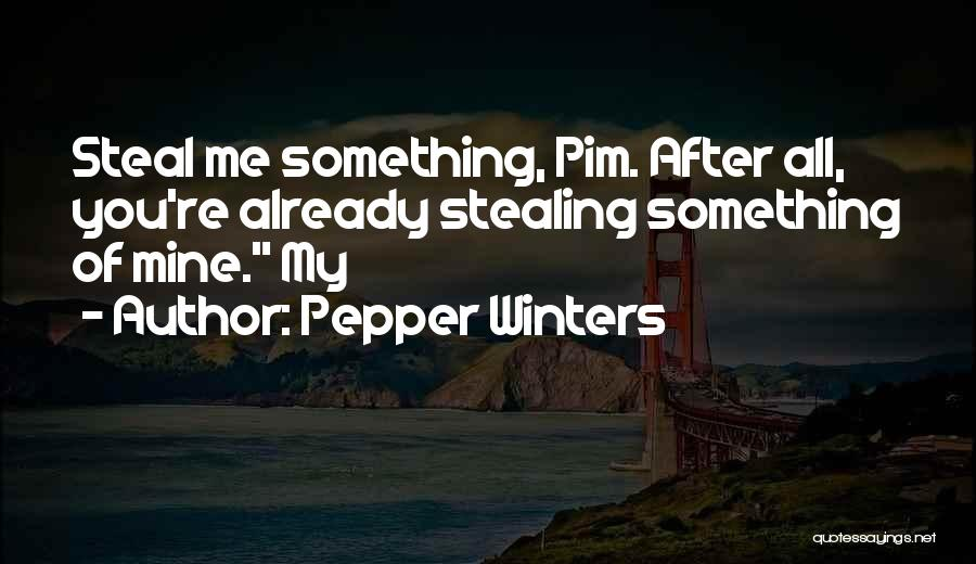 Stealing Something Quotes By Pepper Winters