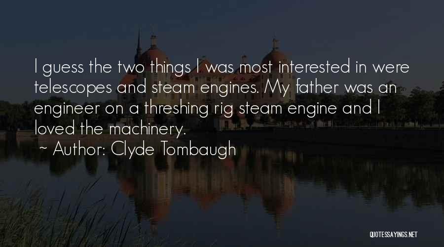 Steam Engines Quotes By Clyde Tombaugh