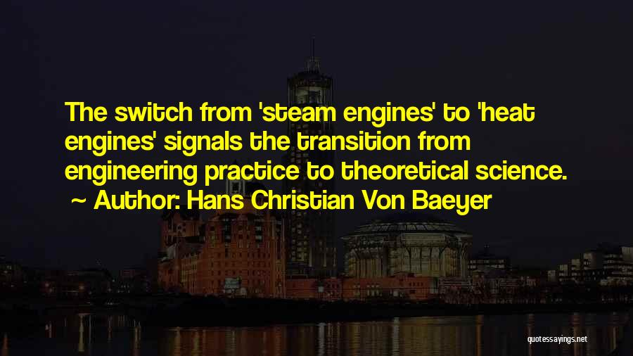 Steam Engines Quotes By Hans Christian Von Baeyer