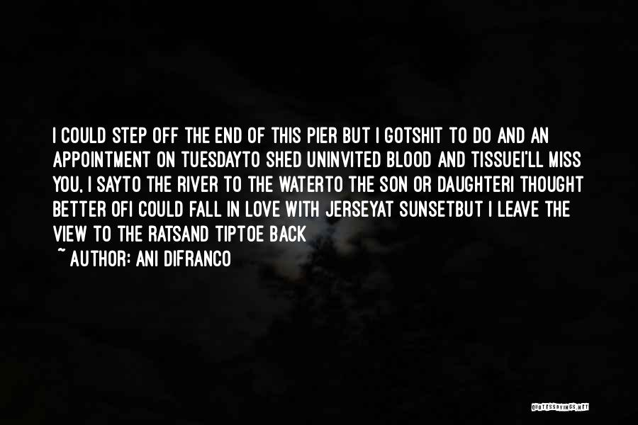 Step Daughter Love Quotes By Ani DiFranco