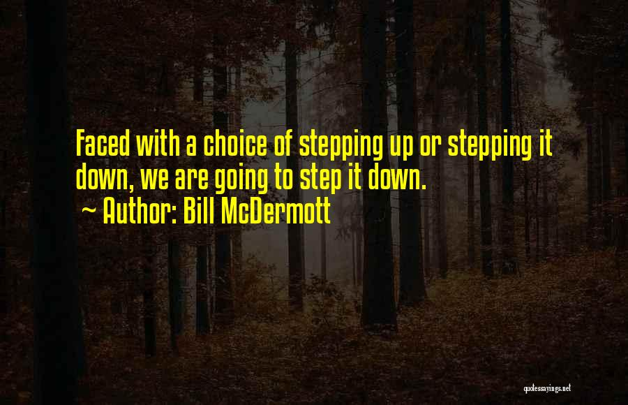 Step Up Or Step Down Quotes By Bill McDermott
