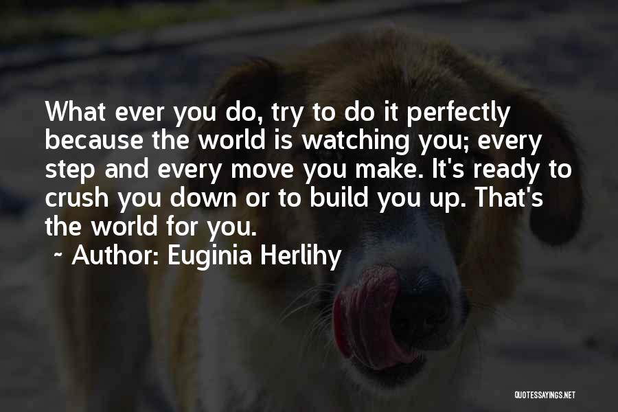 Step Up Or Step Down Quotes By Euginia Herlihy