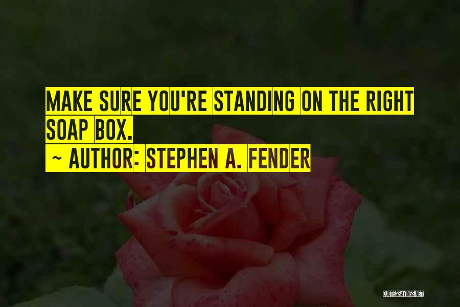 Stephen A. Fender Quotes 1236775