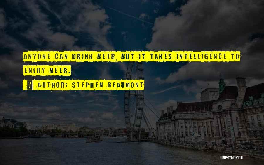 Stephen Beaumont Quotes 332996