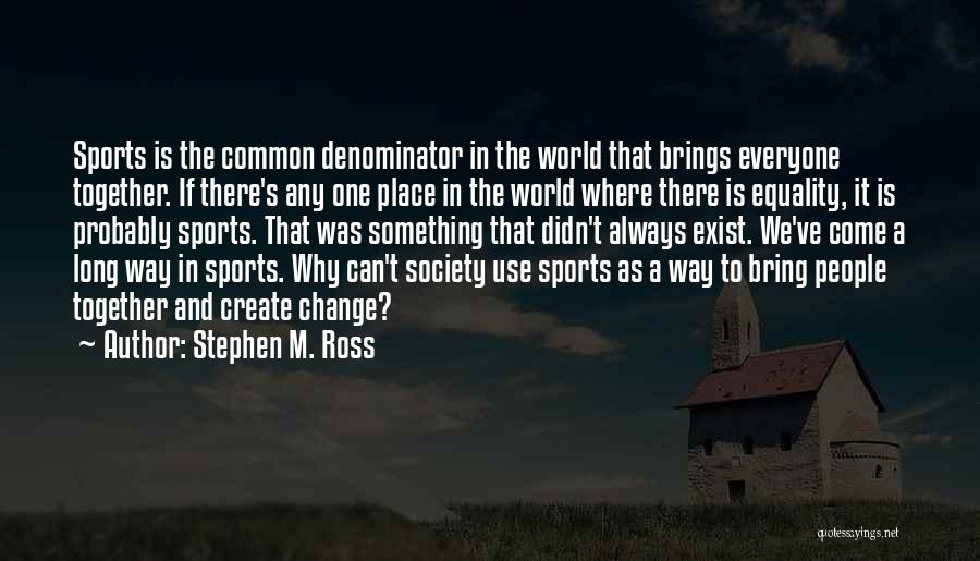 Stephen M. Ross Quotes 1734080