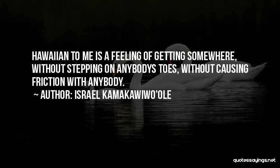 Stepping On Your Toes Quotes By Israel Kamakawiwo'ole