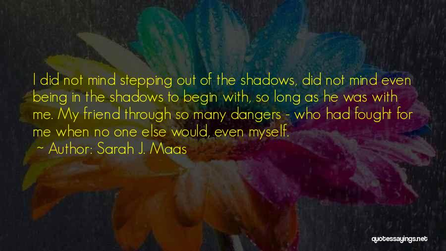 Stepping Out Quotes By Sarah J. Maas