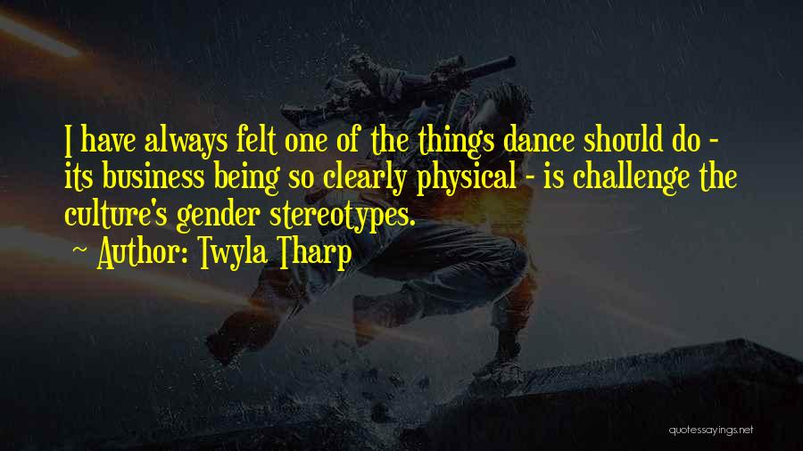 Stereotypes Gender Quotes By Twyla Tharp