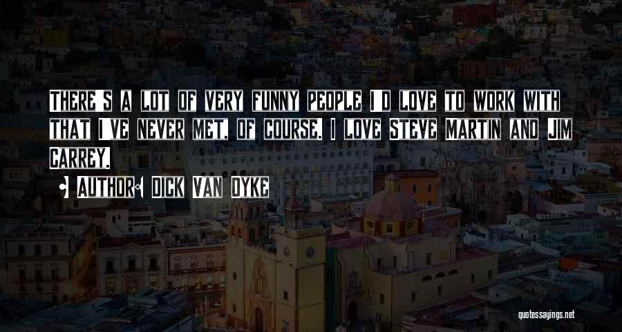 Steve Martin Funny Quotes By Dick Van Dyke