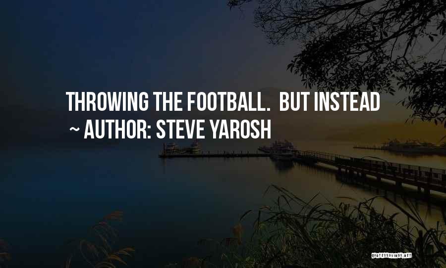 Steve Yarosh Quotes 1875523