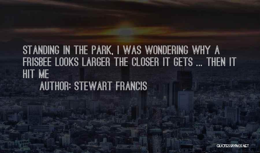 Stewart Francis Quotes 990277