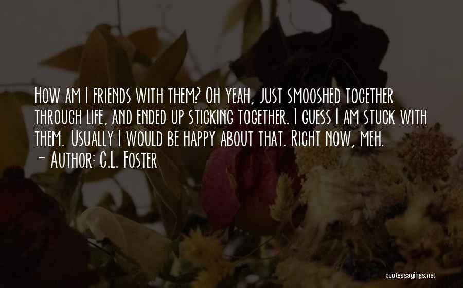 Sticking Together With Friends Quotes By C.L. Foster