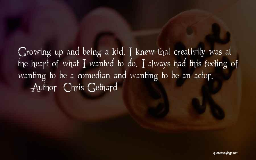 Still Being A Kid At Heart Quotes By Chris Gethard