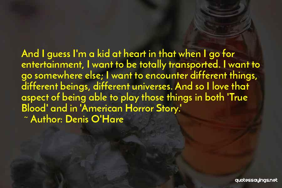Still Being A Kid At Heart Quotes By Denis O'Hare
