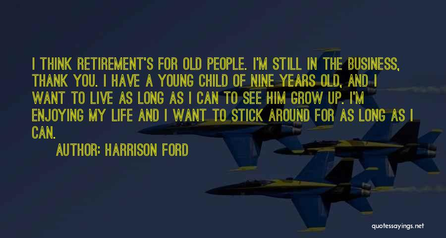 Still Enjoying Life Quotes By Harrison Ford