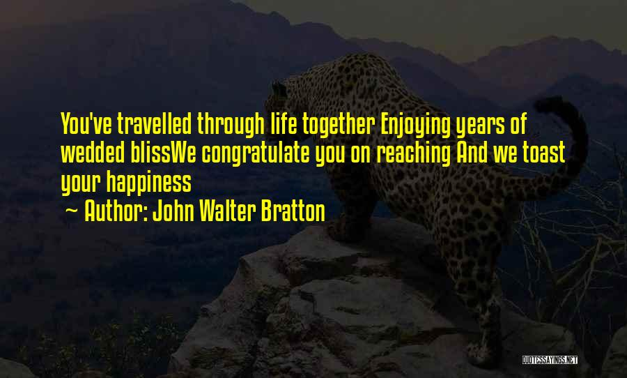 Still Enjoying Life Quotes By John Walter Bratton