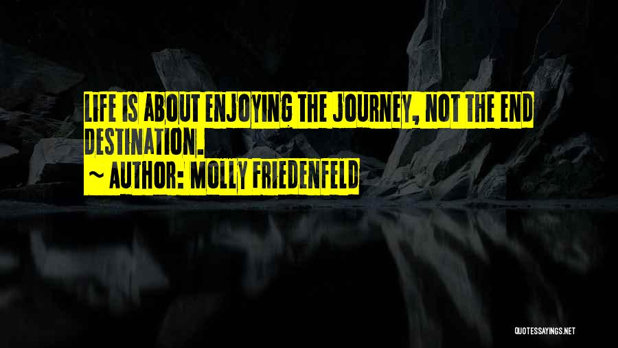 Still Enjoying Life Quotes By Molly Friedenfeld
