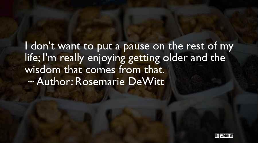 Still Enjoying Life Quotes By Rosemarie DeWitt