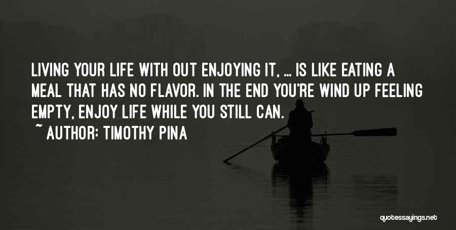 Still Enjoying Life Quotes By Timothy Pina