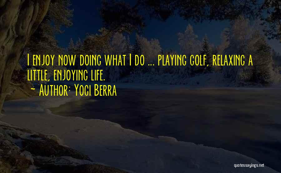 Still Enjoying Life Quotes By Yogi Berra