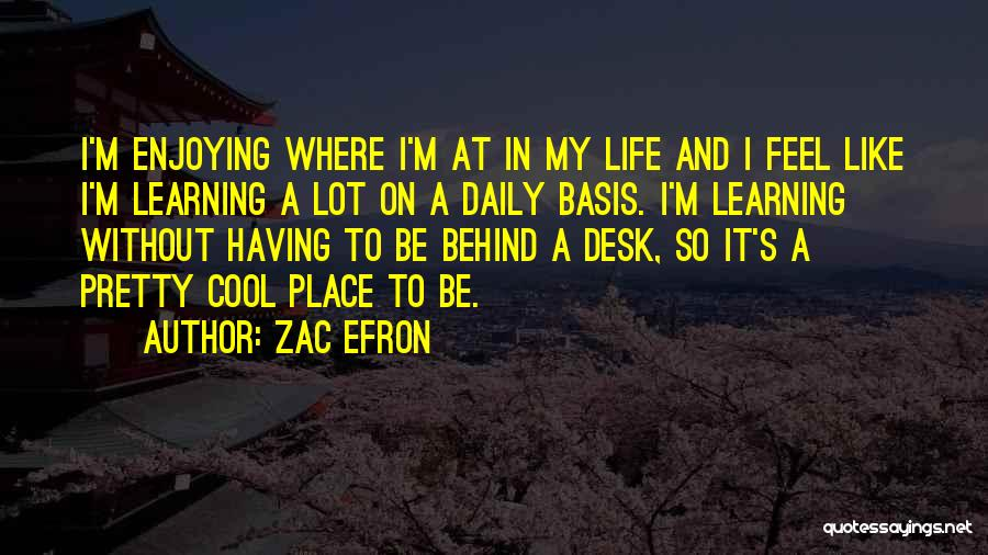 Still Enjoying Life Quotes By Zac Efron