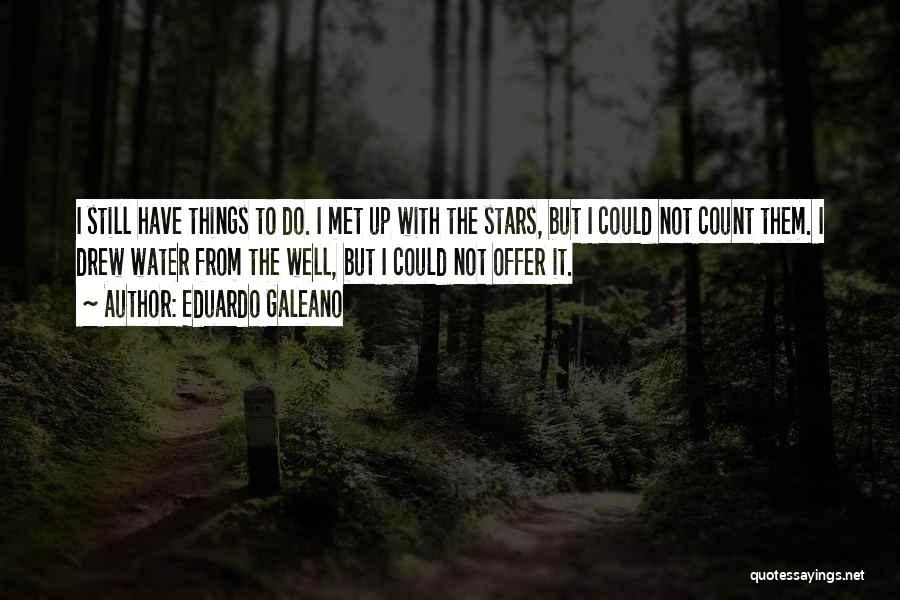 Still Water Quotes By Eduardo Galeano