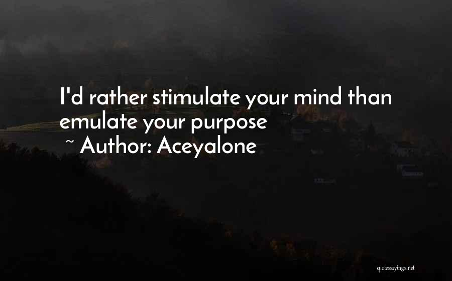 Stimulate The Mind Quotes By Aceyalone