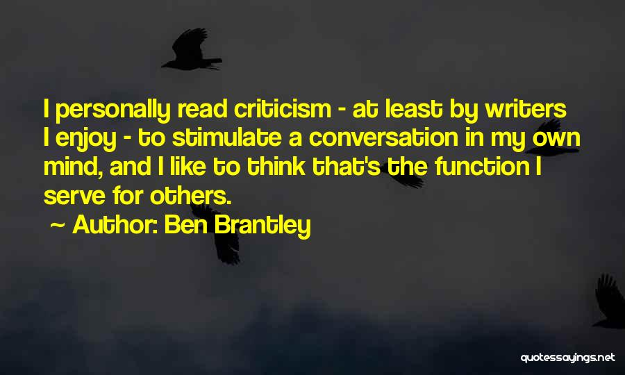 Stimulate The Mind Quotes By Ben Brantley
