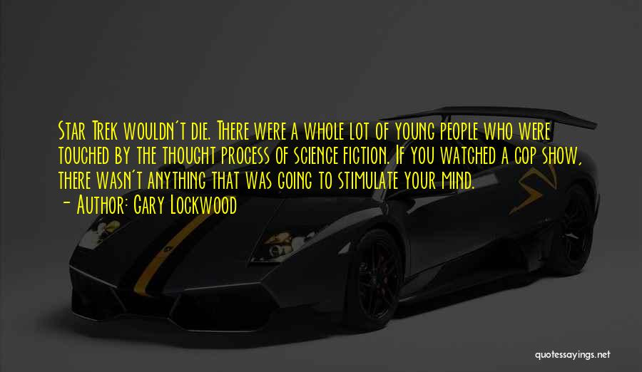 Stimulate The Mind Quotes By Gary Lockwood