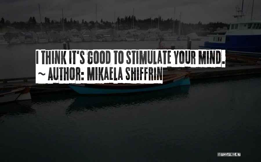 Stimulate The Mind Quotes By Mikaela Shiffrin