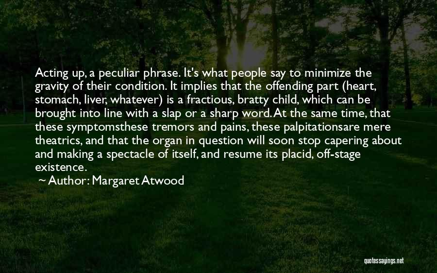 Stomach Pains Quotes By Margaret Atwood