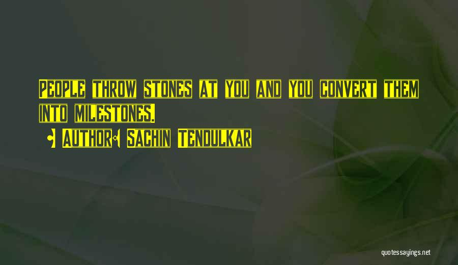 Stones And Life Quotes By Sachin Tendulkar