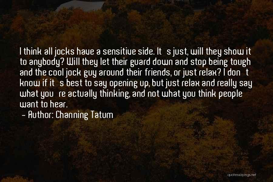 Stop Being So Sensitive Quotes By Channing Tatum