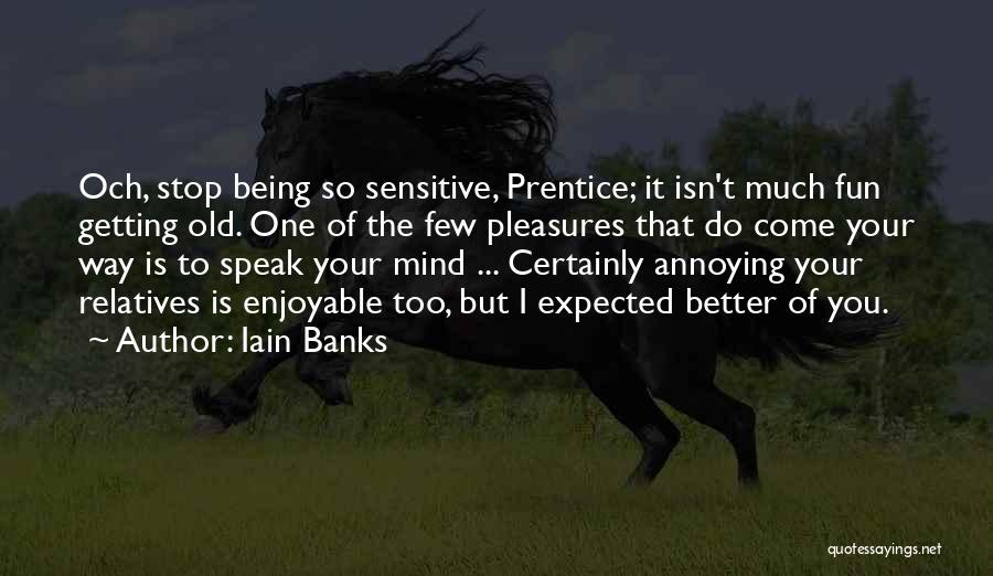 Stop Being So Sensitive Quotes By Iain Banks