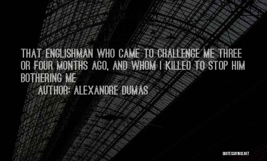Stop Bothering Us Quotes By Alexandre Dumas