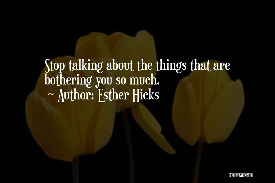 Stop Bothering Us Quotes By Esther Hicks