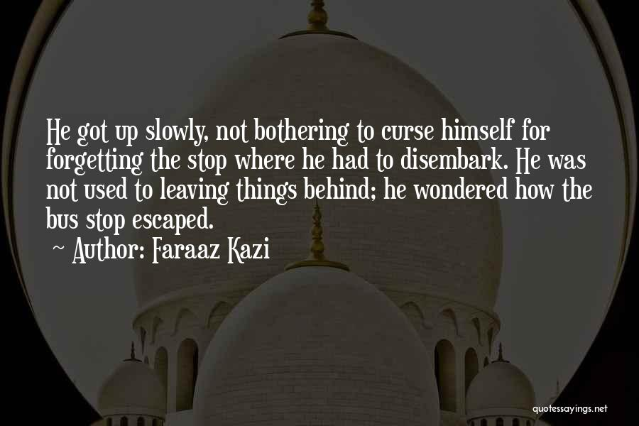 Stop Bothering Us Quotes By Faraaz Kazi