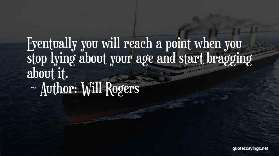 Stop Bragging About Yourself Quotes By Will Rogers