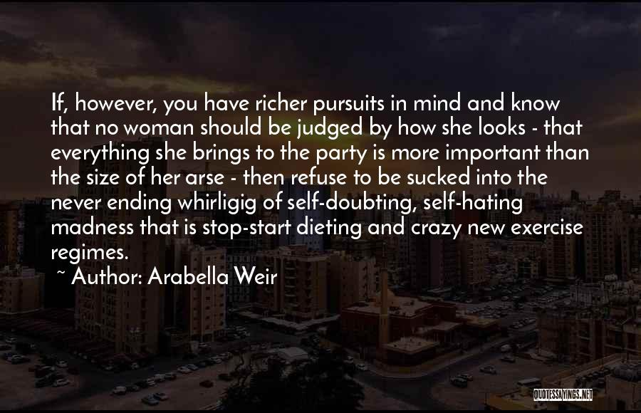 Stop Doubting Yourself Quotes By Arabella Weir