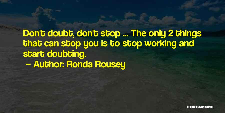 Stop Doubting Yourself Quotes By Ronda Rousey