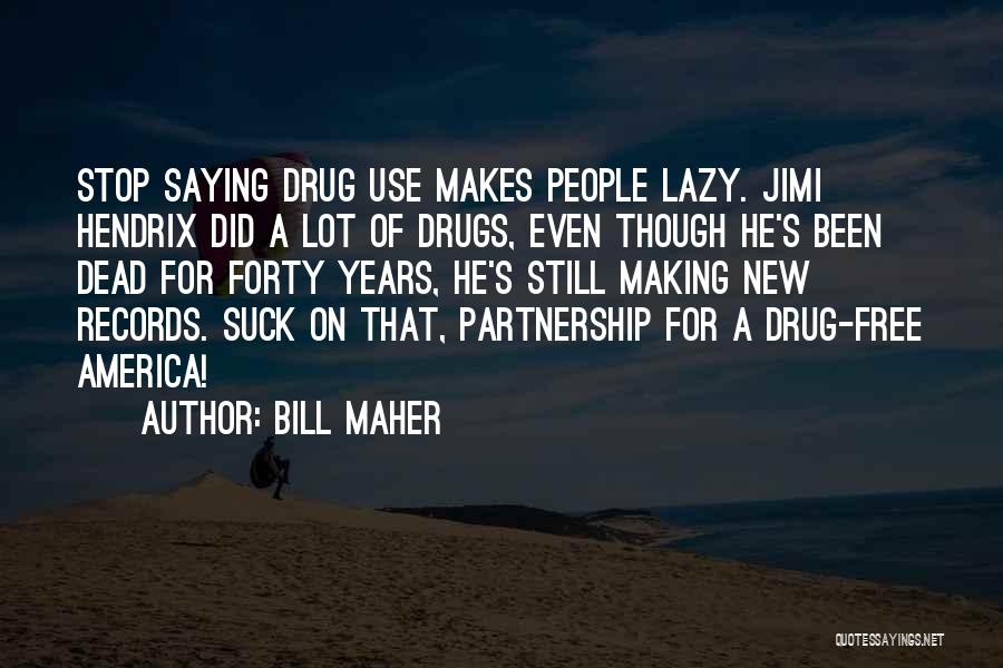 Stop Drug Use Quotes By Bill Maher